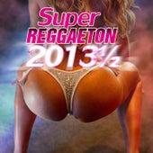 Super reggaeton 2013 1/2 by Various Artists
