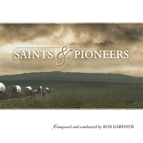 Saints and Pioneers by Rob Gardner