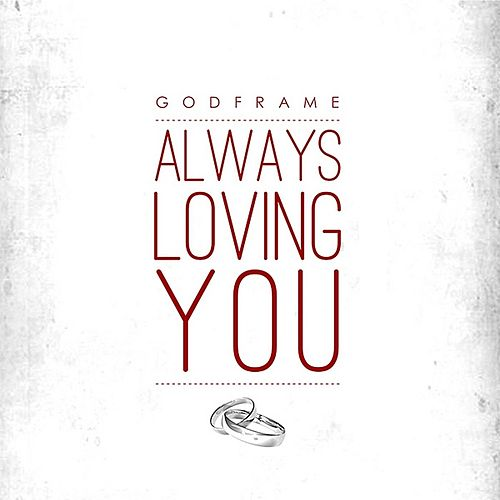 Always Loving You by GodFrame
