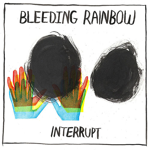Interrupt by Bleeding Rainbow