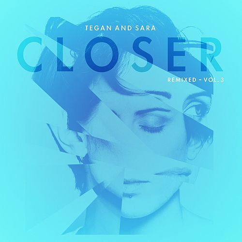 Closer Remixed - Vol. 3 by Tegan and Sara
