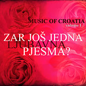 Music of Croatia - Zar jos jedna ljubavna pjesma, Vol. 1 by Various Artists