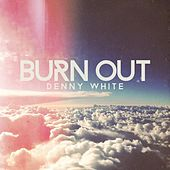 Burn Out by Denny White