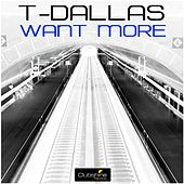 Want More by T-Dallas