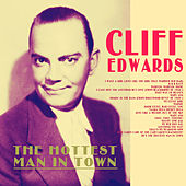 The Hottest Man in Town by Cliff Edwards