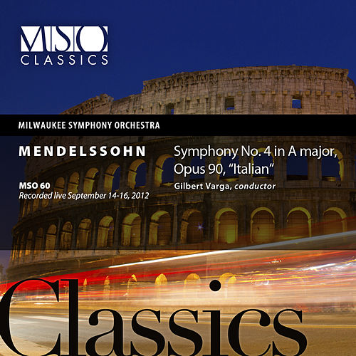 Mendelssohn: Symphony No. 4 in A Major, Op. 90, 'Italian' (Live) by Milwaukee Symphony Orchestra