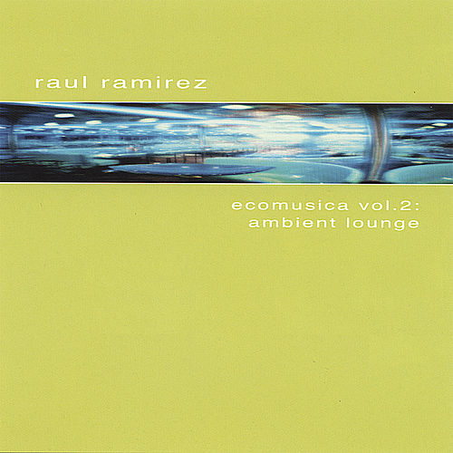 Ecomusica Vol.2: Ambient Lounge by Raul Ramirez