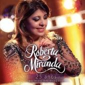 25 Anos - Ao Vivo Em Estúdio (Edição Bônus) by Roberta Miranda