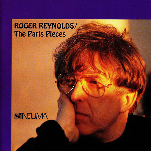 Roger Reynolds: The Paris Pieces, Vol. 2 by Various Artists
