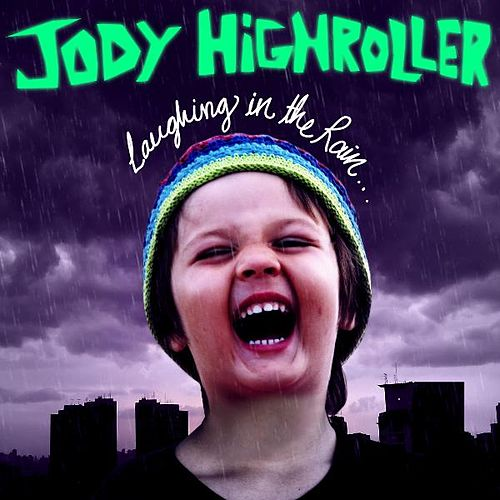 LAUGiNG iN the RAiN by Jody HiGHROLLER