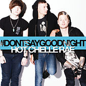 Don't Say Goodnight by Hot Chelle Rae
