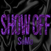 Show Off by SoMo