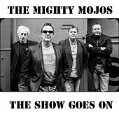 The Show Goes On by Mighty Mojos