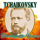 Tchaikovsky Through the Years by Various Artists