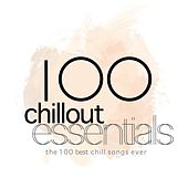100 Chillout Essentials (The 100 Best Chill Songs Ever) by Various Artists