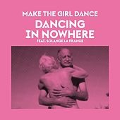 Dancing in Nowhere by Make The Girl Dance
