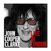 Live in London by John Cooper-Clarke