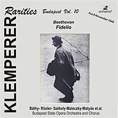 Klemperer Rarities, Budapest Vol. 10: Fidelio, Op. 72 by Various Artists