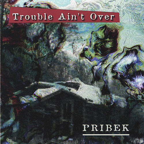 Trouble Ain't Over by Pribek