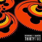 ThirtyTwo by Reverend & The Makers