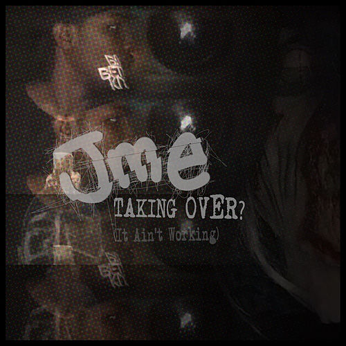 Taking Over? (It Ain't Working) by JME