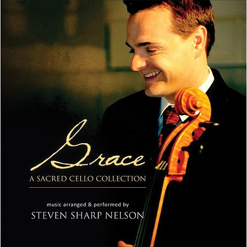 Grace: A Sacred Cello Collection by Steven Sharp Nelson