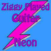 Ziggy Played Guitar by Neon