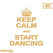 Keep Calm and Start Dancing, Vol. 5 by Various Artists