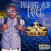 Fresh as Fuck by Tony Love