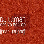 Get Ya Roll on (feat. Jayhoo) by DJ Lilman
