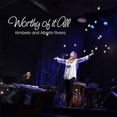 Worthy of It All - Single by Kimberly and Alberto Rivera