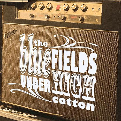 Under High Cotton by Blue Fields