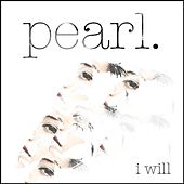 I Will by Pearl