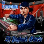 La Plataforma by DJ Payback Garcia