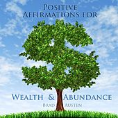 Positive Affirmations for Wealth & Abundance by Brad Austen