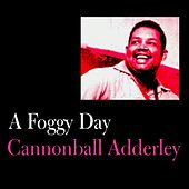 A Foggy Day by Cannonball Adderley