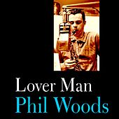 Lover Man by Phil Woods