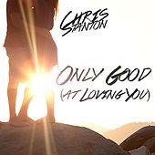 Only Good (At Loving You) by Chris Stanton