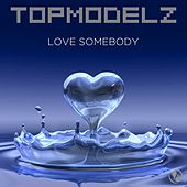 Love Somebody by Topmodelz