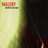 Not Here Not Now by Malory