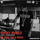 Be Here for a While (feat. Vernardo) by Nipsey Hussle