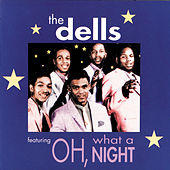 Oh, What A Night by The Dells
