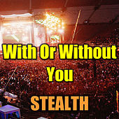 With Or Without You by Stealth