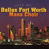 Lead Me by Dallas Fort Worth Mass Choir