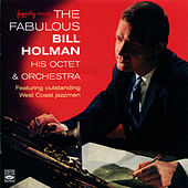 The Fabulous Bill Holman, His Octet & Orchestra by Bill Holman