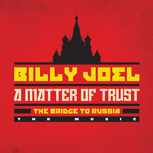 A Matter Of Trust: The Bridge To Russia by Billy Joel