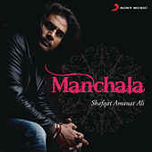 Manchala: Shafqat Amanat Ali by Various Artists