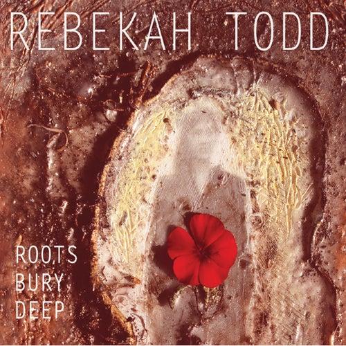 Roots Bury Deep by Rebekah Todd