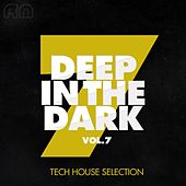 Deep in the Dark, Vol. 7 - Tech House Selection by Various Artists