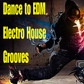 Dance to EDM Electro House Grooves by Various Artists